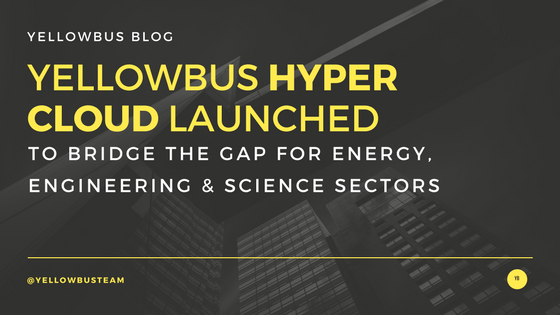 Yellowbus Hyper Cloud Launched to bridge the gap for Energy, Engineering & Science Sectors