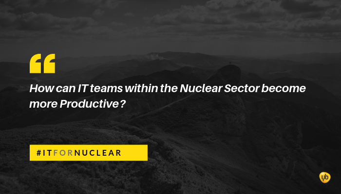 How can IT teams within the Nuclear Sector become more Productive?