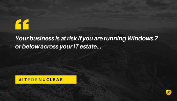Your business is at risk if you are running Windows 7 or below across your IT estate.